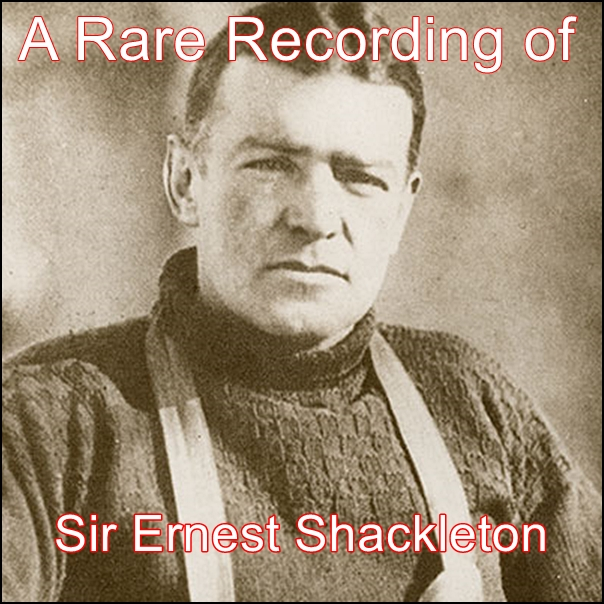 A Rare Recording of Sir Ernest Shackleton [DD]