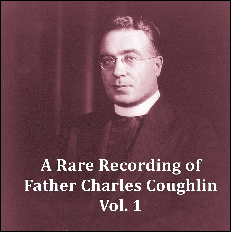 A Rare Recording of Father Charles Coughlin - Vol. 1 [DD]