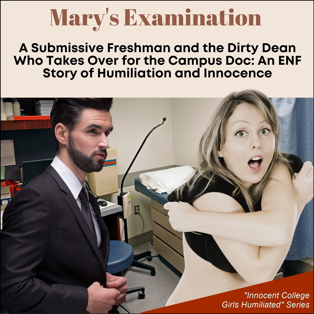 Mary's Examination: A Submissive Freshman and the Dirty Dean Who Takes Over for the Campus Doc [DD]