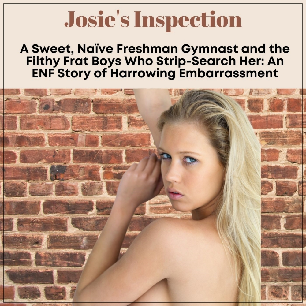 Josie's Inspection: A Sweet, Naive Freshman Gymnast and the Filthy Frat Boys Who Strip-Search Her [DD]